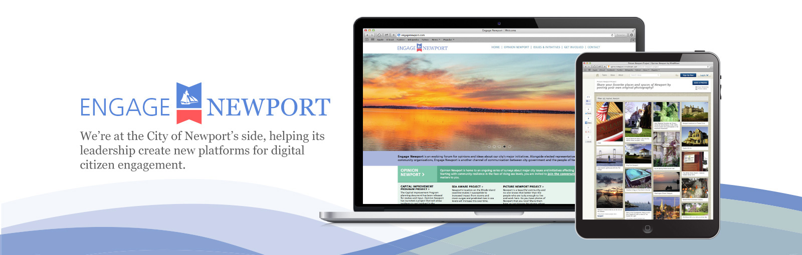 The City of Newport launched an initiative called Engage Newport to enhance the communications with residents, businesses and city government. A centerpiece of the initiative is a new micro site where its citizens are able to find information on current or upcoming projects, and community organizations, and voice their questions, concerns or opinions regarding various city projects.